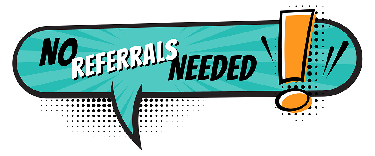 No Referrals Needed!