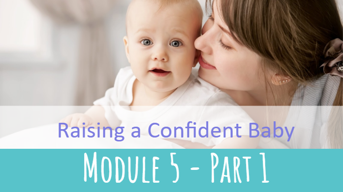 Raising a Confident Baby Module 5 Part 1