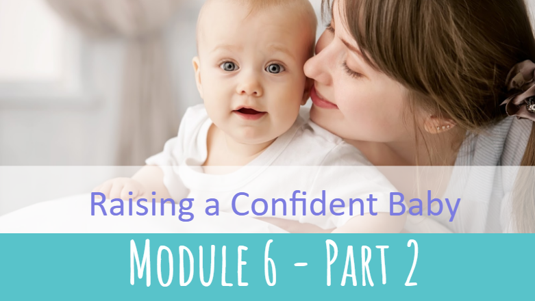 Raising a Confident Baby Module 6 Part 2