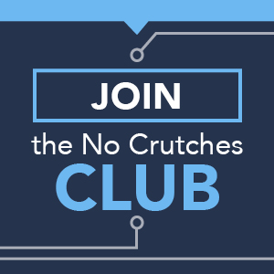 Join The No Crutches Club