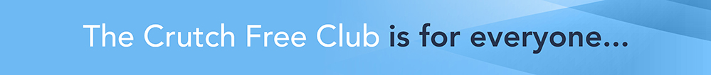 The Crutch Free Club is for everyone