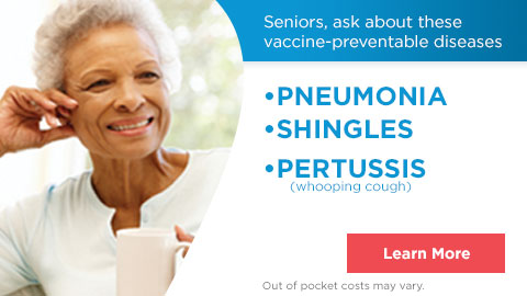 Seniors Ask About These Vaccine-Preventable Diseases. -PNEUMONIA - SHINGLES -PERTUSSIS(Whooping Cough) All covered by Medicare. Talk to your pharmacist today.Learn More. Out of Pocket Costs May Vary.