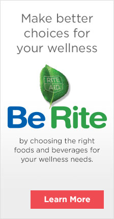 Make better choices for your wellness Be Rite by choosing the right foods and beverages for your wellness needs learn more