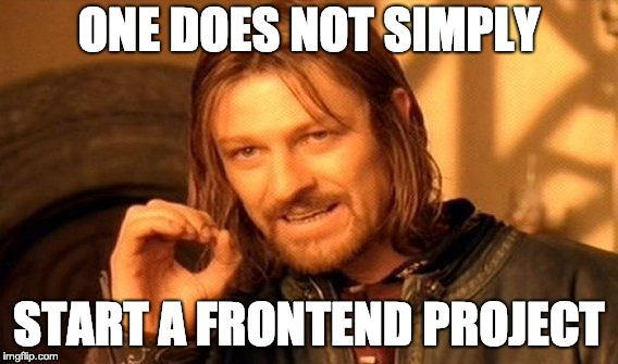One does not simply start a frontend project