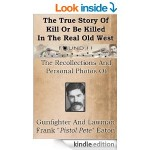 Featured Memoir: This Is The True Story Of Kill Or Be Killed Shootouts In The Real Old West by Frank Eaton