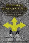 Gift Guide: Becoming Generation Flux: Why Traditional Career Planning is Dead: How to be Agile, Adapt to Ambiguity, and Develop Resilience by Miles Anthony Smith