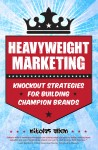 Gift Guide: Heavyweight Marketing – Knockout Strategies for Building Champion Brands by Nikolas Allen