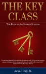 Gift Guide: The Key Class: The Keys to Job Search Success by John J. Daly, Jr.