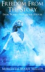 Featured Book: Freedom from the Story by Meredith Marie Miller