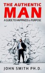 Featured Book: The Authentic Man: A Guide to Happiness and Purpose by John Smith