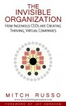 Featured Book: The Invisible Organization: How Ingenious CEOs Are Creating Thriving, Virtual Companies by Mitch Russo