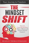 Featured Book: The Mindset Shift: Stop the Corporate Rat Race, Make a Difference and Achieve Personal Freedom! by Bradley Thomas Finkeldei