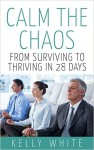 Featured Book: Calm the Chaos: From Surviving to Thriving in 28 Days by Kelly White