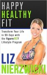 Featured Book: Happy Healthy Fit: Transform Your Life In 90-Days With The figureFIT! Lifestyle Program by Liz Nierzwicki