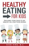 Featured Book: Healthy Eating for Kids: Teaching Your Child to Eat Healthy in a Fast Food World by Nikki King