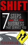 Featured Book: SHIFT: Seven Steps to a Business That Serves You by Ted Gravlin