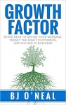 Featured Book: Growth Factor: Seven Keys to Define Your Message, Target the Right Customers, and Win Big in Business by BJ O'Neal