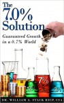 Featured Book: The 7.0% Solution: Guaranteed Growth in a 0.7% World by Dr. William Stack