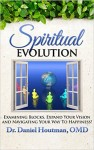Featured Book: Spiritual Evolution: Examining Blocks, Expand Your Vision and Navigating Your Way to Happiness! by Daniel Houtman
