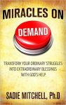 Featured Book: Miracles on Demand: Transform your Ordinary Struggles into Extraordinary Blessings by Sadie Mitchell