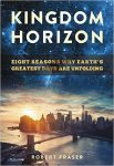Featured Book: Kingdom Horizon: Eight Reasons Why Earth's Greatest Days Are Unfolding by Robert Fraser