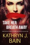 Featured Book: Take Her Breath Away by Kathryn J. Bain