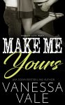 Featured Book: Make Me Yours by Vanessa Vale