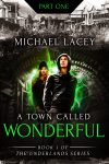 Featured Book: A Town Called Wonderful, Part 1: from Book One of The Underlands Series by Michael Lacey