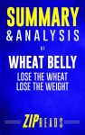 Featured Book: Summary & Analysis of Wheat Belly: Lose the Wheat, Lose the Weight by ZIP Reads