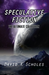 Speculative Fiction – The Ultimate Collection by David K Scholes