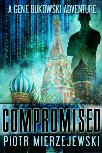 Compromised (A Gene Bukowski Adventure Book 1) by Piotr Mierzejewski