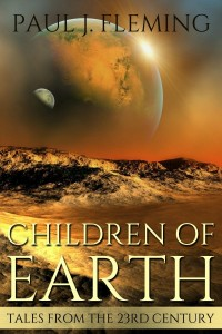 Children Of Earth (Tales from the 23rd Century Book 1) by Paul J. Fleming