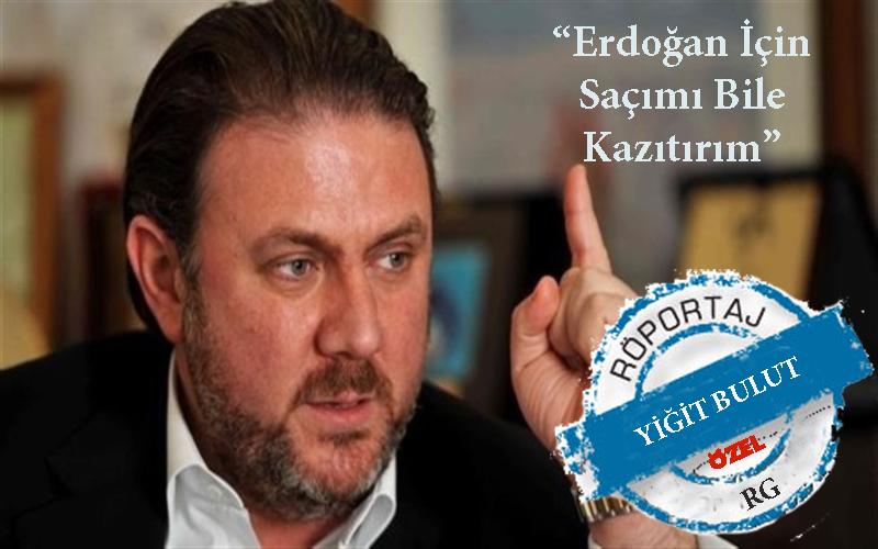 """Yiğit Bulut: """"Erdoğan İçin Saçımı Bile Kazıtırım..."""""""