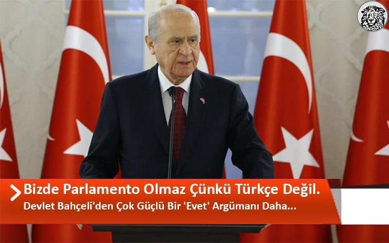 """Devlet Bahçeli'den Çok Güçlü Bir 'Evet' Argümanı Daha: """"Bizde Parlamento Olmaz Çünkü Türkçe Değil..."""""""