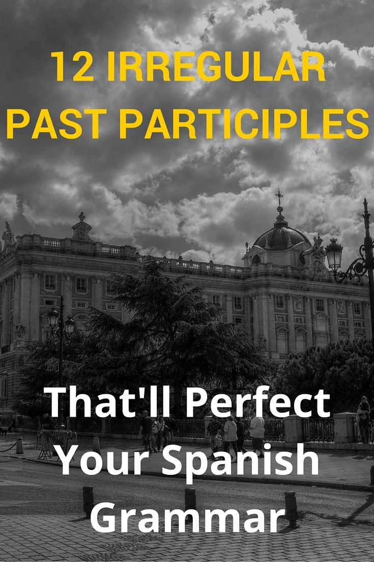 12 Irregular Past Participles That'll Perfect Your Spanish Grammar