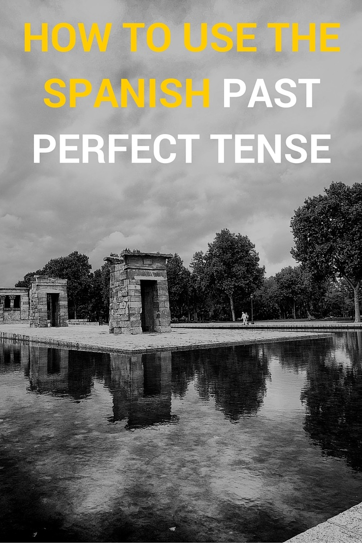 How to Use The Spanish Past Perfect Tense