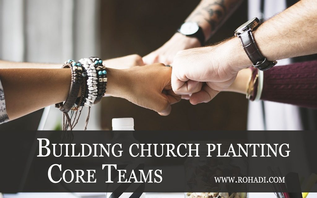 Re-Thinking How We Build Core Teams for Church Plants