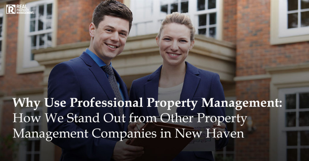 Why use professional property management: How we stand out from other rental property management companies in New Haven