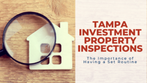 Tampa Investment Property Inspections | The Importance of Having a Set Routine
