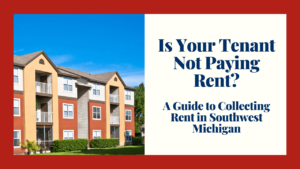 Is Your Tenant Not Paying Rent? - A Guide to Collecting Rent in Southwest Michigan