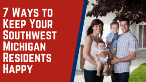 7 Ways to Keep Your Southwest Michigan Residents Happy