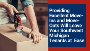 Providing Excellent Move-Ins and Move-Outs Will Leave Your Southwest Michigan Tenants at Ease
