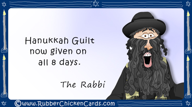 rubberchickencards.com - Hanukkah Guilt now given on all 8 days.