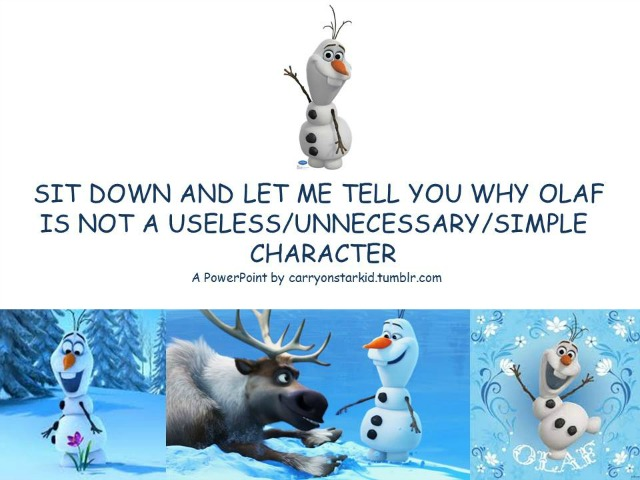 CarryOnStarKid Olaf Is An Important Character
