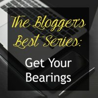Blogger's Best Series: Get Your Bearings