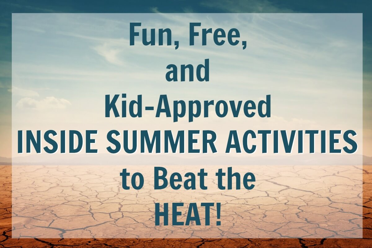 These free, fun and kid-approved inside summer ideas are great to fill the long, hot summer days.