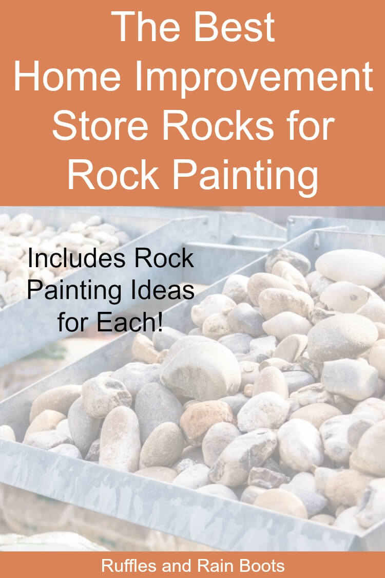 These are the best home improvement store rocks for rock painting. Included are rock painting ideas for each type and size of rock! #rockpainting #rockpaintingideas #rockpaintingideasforkids #rockpaintingideasforadults #stonepainting #paintedpebbles #paintedrocks #kindnessrocks #howtopaintrocks #rufflesandrainboots