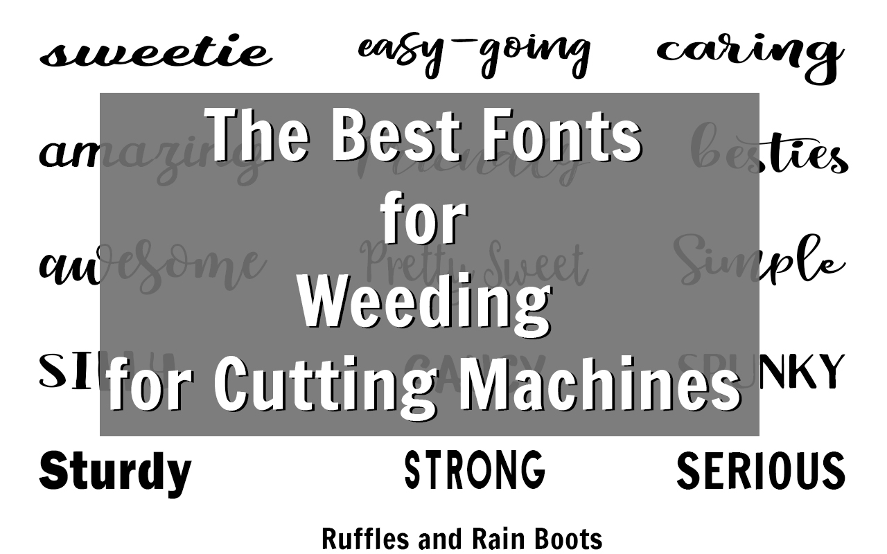 These are the best bold and script fonts for weeding on any cutting machine. Vinyl, paper, and fabric crafts will be so much easier! #weeding #fonts #freefonts #digitalcrafts #handmade #rufflesandrainboots