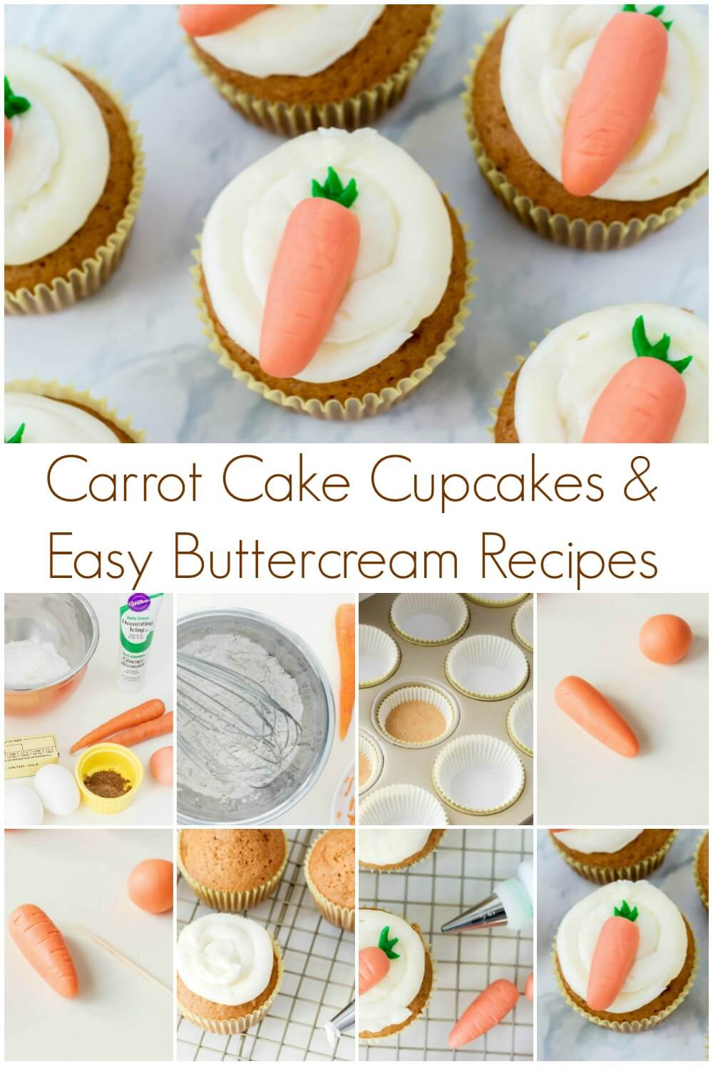 picture collage of completed carrot cupcakes for Easter on top and step by step picture directions on bottom with text carrot cake cupcakes and easy buttercream recipes