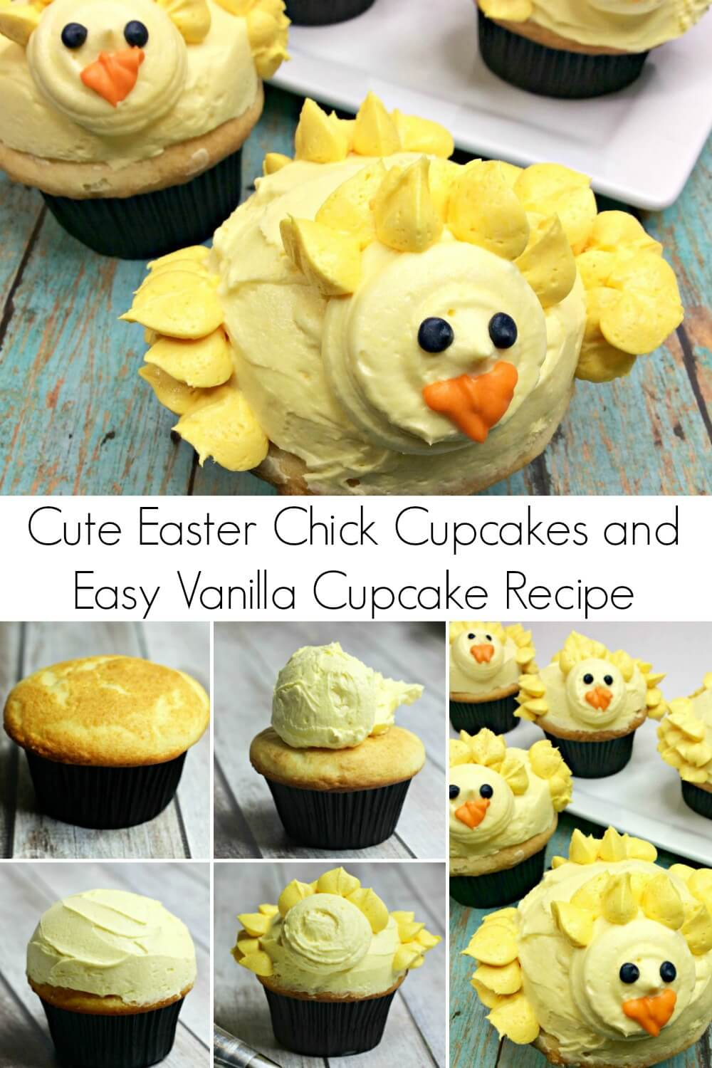 picture collage of chick cupcakes on top and picture directions on bottom with text Cute Easter Chick Cupcakes and Easy Vanilla Cupcake Recipe